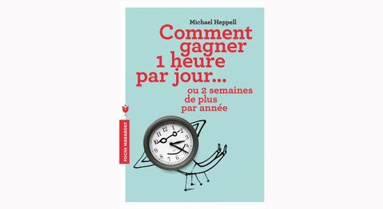 Comment gagner une heure par jour Mieux gérer son temps : Comment gagner une heure par jour?