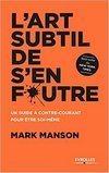 lart subtil de sen foutre L'Art Subtil de S'En Foutre de Mark Manson : Vivez Votre Vie !