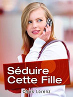 Seduire cette fille La Séduction en six points
