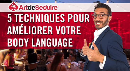 5 techniques BL Body Language Le Body Language : comment bien lutiliser pour séduire ? [VIDEO]