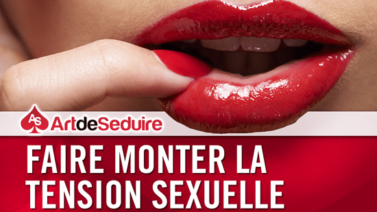 tension sexuelle 550 Comment Faire Monter la Tension Sexuelle ?